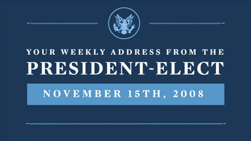[Your weekly address from the President-Elect, November 15th, 2008]